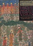 img - for TIMUR AND THE PRINCELY VISION, Persian Art and Culture in the Fifteenth Century book / textbook / text book