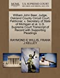 William John Beer, Judge, Oakland County Circuit Court, Petitioner, V. Secretary of State of Michigan et Al. U. S. Supreme Court Transcript of Record W, Raymond E. Willis and Frank J. KELLEY, 1270705911