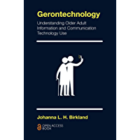 Gerontechnology: Understanding Older Adult Information and Communication Technology Use (English Edition)
