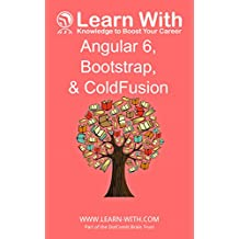 Learn With: Angular 6, Bootstrap, and ColdFusion
