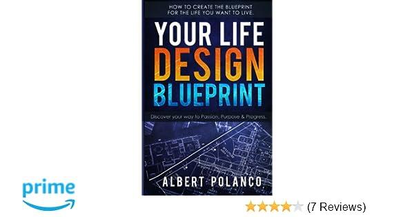Your life design blueprint how to create the blueprint for the life your life design blueprint how to create the blueprint for the life you want to live albert polanco 9781548865740 amazon books malvernweather Images