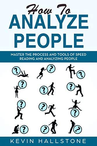 How to Analyze People: Master the process and tools of speed reading and analyzing people
