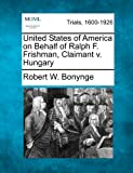 United States of America on Behalf of Ralph F. Frishman, Claimant V. Hungary, Robert W. Bonynge, 1275104789