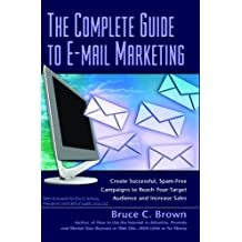 The Complete Guide to E-mail Marketing: How to Create Successful, Spam-free Campaigns to Reach Your Target Audience and Increase Sales