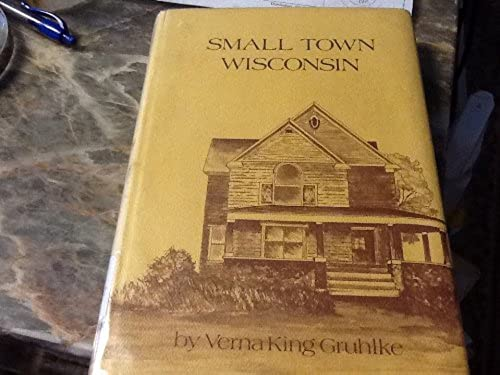 Small Town Wisconsin, Gruhlke, Verna King