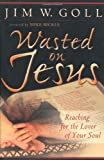 img - for Wasted on Jesus: Reaching for the Lover of Your Soul book / textbook / text book