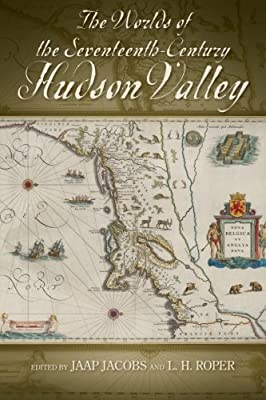 The Worlds of the Seventeenth-Century Hudson Valley (Excelsior Editions)