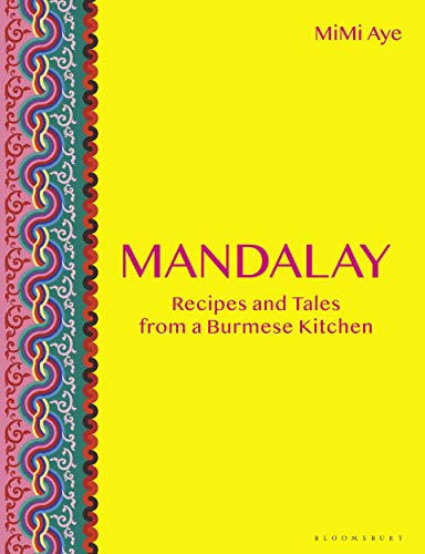 Mandalay: Recipes and Tales from a Burmese Kitchen by MiMi Aye