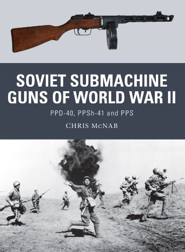 (Soviet Submachine Guns of World War II: PPD-40, PPSh-41 and PPS (Weapon Book 33))