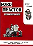 1955 1956 1957 FORD TRACTOR 600 & 800 SERIES OWNERS INSTRUCTION & OPERATING MANUAL - USERS GUIDE - INCLUDES: Model 600 (620, 630, 640, 650, & 660), 800 (820, 840, 850, & 860) models. 55 56 57