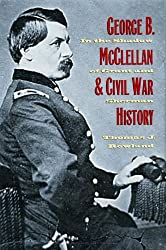 George B. McClellan and Civil War History:In the Shadow of Grant and Sherman
