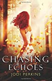 Chasing Echoes (Chasing Echoes Series) (Volume 1) Paperback - December 12, 2014