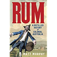 Rum: A Distilled History of Colonial Australia