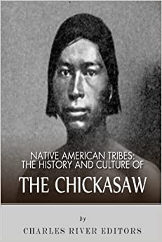 Native American Tribes: The History and Culture of the Chickasaw (Native America Tribes)