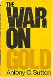 The War on Gold, Antony C. Sutton, 0892450088