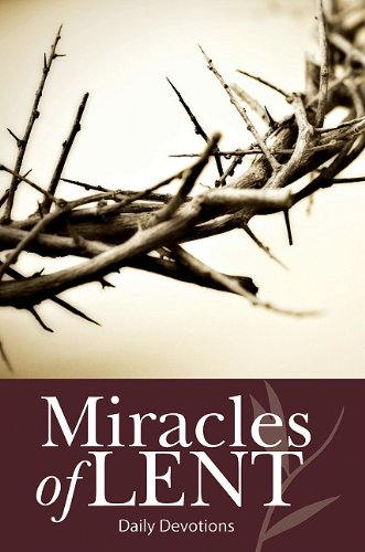 The Miracles of Lent: Devotional
