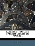 La Révolution Dans l'Ancien Diocèse de Maçon..., B. Rameau, 1271199696