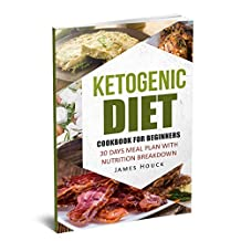 Ketogenic Diet: Ketogenic Diet for Beginners: Includes 30 Days Meal Plan for Rapid Weight Loss (Weight Loss Series Book 1)