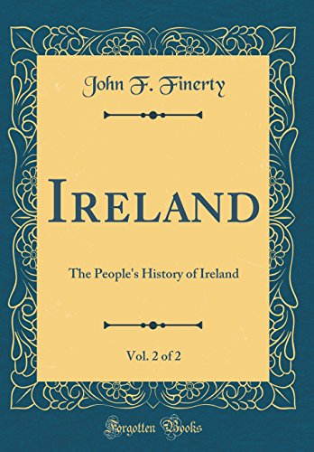 Ireland, Vol. 2 of 2: The People's History of Ireland (Classic Reprint)