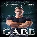 Gabe: The Alvarez Security Series Hörbuch von Maryann Jordan Gesprochen von: Emily Beresford