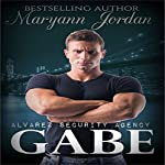 Gabe: The Alvarez Security Series | Maryann Jordan