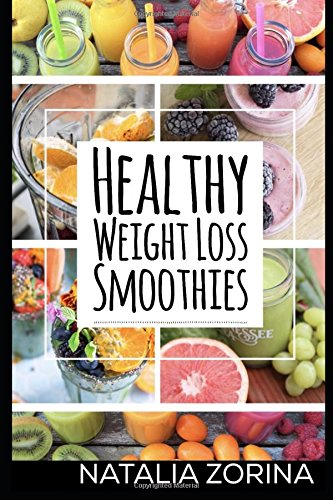 Healthy Weight Loss Smoothies: to lose weight, live long and detox. by Natalia Zorina
