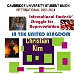 Cambridge University Student Union International 2003-2004: International Students' Struggle for Representation in the United Kingdom | Christian Kim