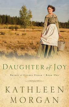 Daughter of Joy (Brides of Culdee Creek Book #1) by [Morgan, Kathleen]