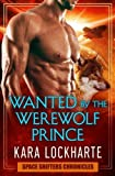 Wanted By The Werewolf Prince (Space Shifters Chronicles) by  Kara Lockharte in stock, buy online here