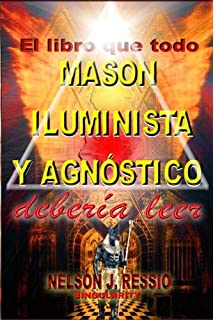 El libro que todo MASON, ILUMINISTA Y AGNOSTICO deberia leer (Spanish Edition)