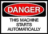 This Machine Starts Automatically Danger OSHA / ANSI LABEL DECAL STICKER Sticks to Any Surface 10x7
