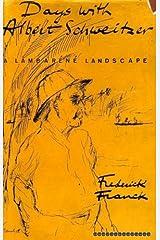 Days With Albert Schweitzer: A Lambaréné Landscape Hardcover