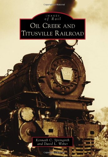 Oil Creek and Titusville Railroad (Images of Rail) pdf