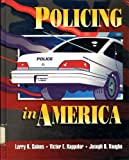 Policing in America, Gaines, Larry K. and Kappeler, Victor E., 0870844229