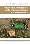 Indigenous Knowledge and the Environment in Africa and North America, , 0821420798