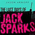 The Last Days of Jack Sparks Audiobook by Jason Arnopp Narrated by Joe Jameson