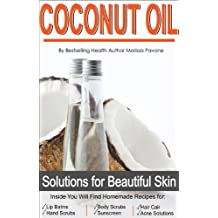 Coconut Oil: Easy Homemade Solutions for Beautiful, Healthy Skin with Nature's Miracle Product
