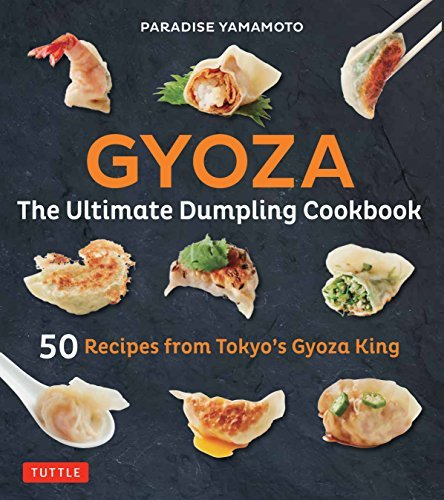 Gyoza: The Ultimate Dumpling Cookbook: 50 Recipes from Tokyo's Gyoza King --Pot Stickers, Dumplings, Spring Rolls and More! by Paradise Yamamoto