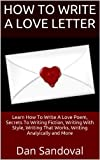 How To Write A Love Letter: Learn How To Write A Love Poem, Secrets To Writing Fiction, Writing With Style, Writing That Works, Writing Analyically and More