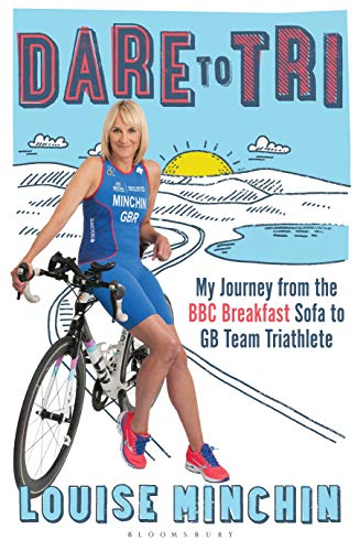 Dare to Tri: My Journey from the BBC Breakfast Sofa to GB Team Triathlete (Gb Triathlon)