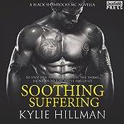 Soothing Suffering: A Black Shamrocks MC Introductory Novella  | Kylie Hillman
