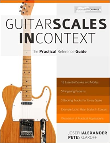 Guitar Scales in Context: The Practical Reference Guide: Mr Joseph