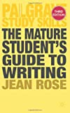 The Mature Student's Guide to Writing, Rose, Jean, 0230297870
