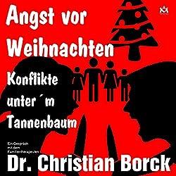 Angst vor Weihnachten - Konflikte unter'm Tannenbaum