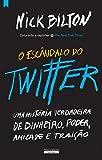 img - for O Esc ndalo do Twitter Uma Hist ria Verdadeira de Dinheiro, Poder, Amizade e Trai  o (Portuguese Edition) book / textbook / text book