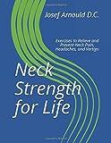 Neck Strength for Life: Exercises to Relieve and Prevent Neck Pain, Headaches, and Vertigo (The Strength for Life Program)