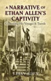 A Narrative of Ethan Allen's Captivity: Containing His Voyages and Travels