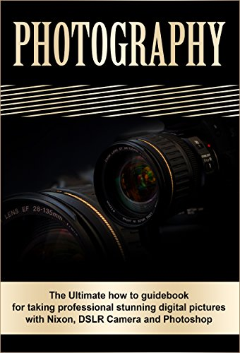 Photography: The Ultimate How To Guide Book For Taking Professional Stunning Digital Pictures With Nikon, DSLR Camera And Photoshop (Photography, Photography ... Photographer Essentials) (English Edition)