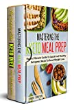 The Complete Keto Meal Prep Guide: 2 Book Set: Includes Mastering the Keto Meal Prep & The Science of the Keto Diet for Beginners