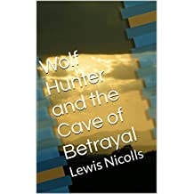 Wolf Hunter and the Cave of Betrayal: Lewis Nicolls